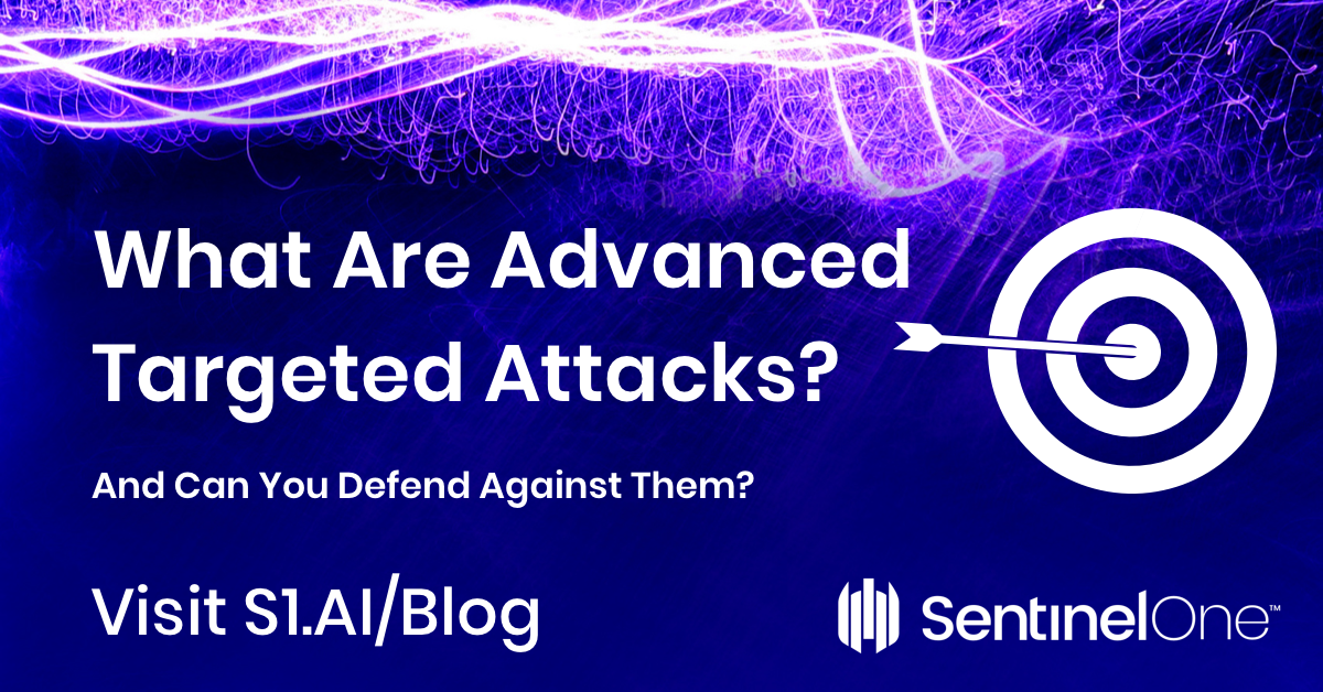 What Are Advanced Targeted Attacks (And Can You Defend Against Them?)