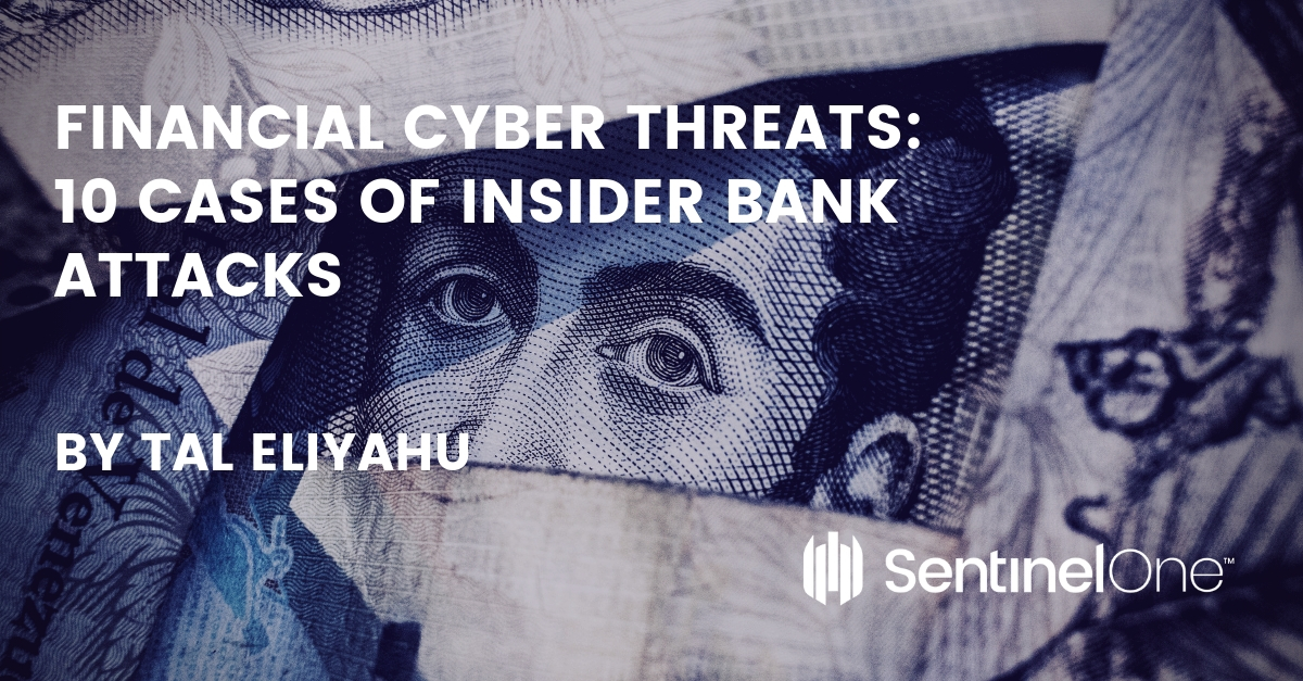 Financial Cyber Threats: 10 Cases of Insider Bank Attacks