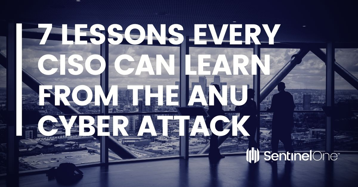7 Lessons Every CISO Can Learn From the ANU Cyber Attack