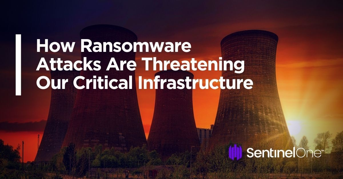 Sentinelone - How Ransomware Attacks Are Threatening Our Critical Infrastructure - Sentinelone | Sentinelone